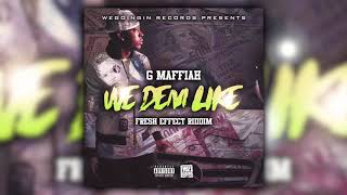 G Maffiah - We Dem Like - Fresh Effect Riddim (Official Audio 2019)