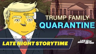 Late Night Storytime: Trump Family Quarantine