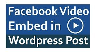 Embed facebook video in wordpress post
