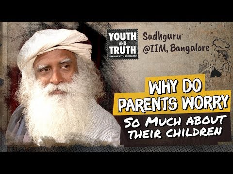 Why Do Parents Worry So Much About Their Children? 鈥� Sadhguru