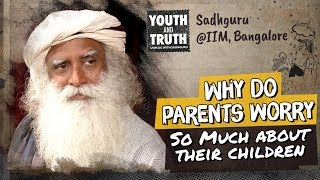 Why Do Parents Worry So Much About Their Children? – Sadhguru