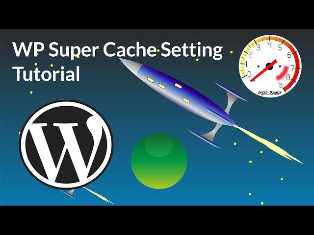 WP Super Cache  settings 2018 tutorial