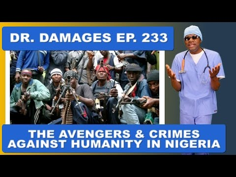 Dr. Damages Show – Episode 233: The Avengers & Crimes Against Humanity In Nigeria