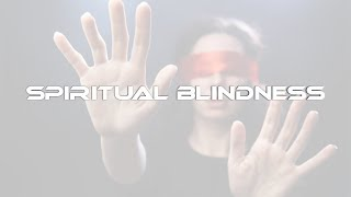 Spiritual Blindness - Johnsy John