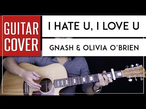 I Hate U I Love U ukulele chords - Gnash - Khmer Chords