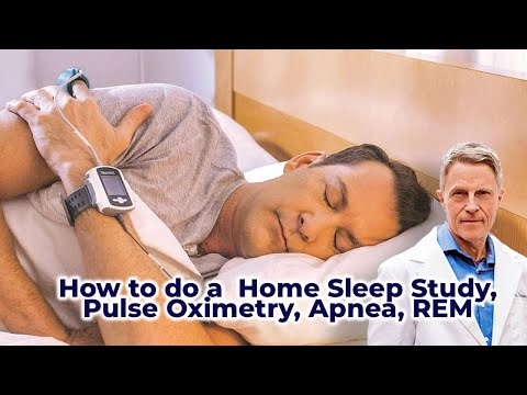 How to do a Home Sleep Study, Pulse Oximetry, Apnea, REM- FORD BREWER MD MPH