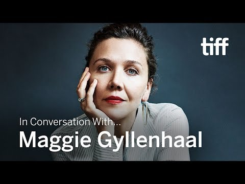 MAGGIE GYLLENHAAL  In Conversation With...  TIFF 2018