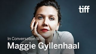 MAGGIE GYLLENHAAL | In Conversation With... | TIFF 2018