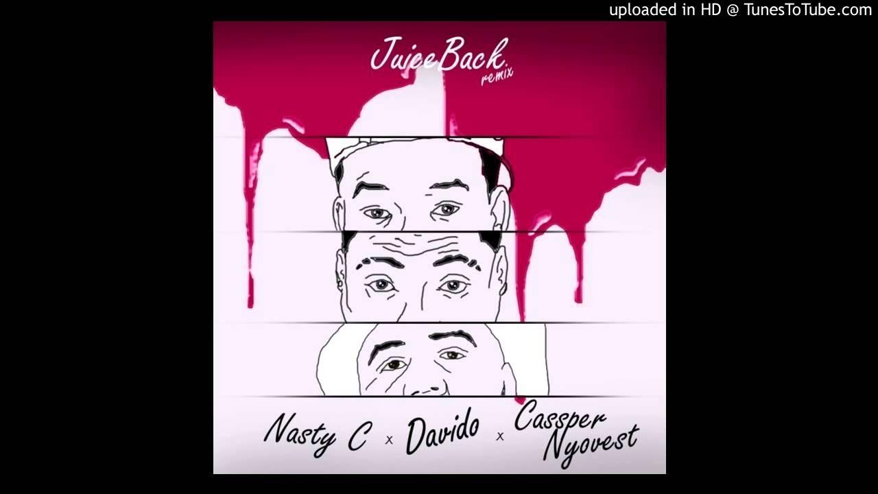 Download Nasty C ft Davido & Cassper Nyovest - Juice Back (