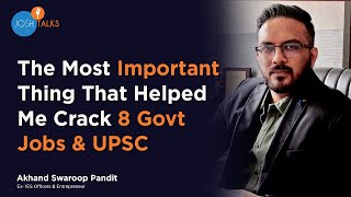 From Failure to Success: My Journey of Clearing UPSC | IES Akhand Swarup | Josh Talks