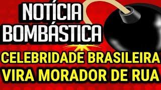 TRISTE NOTÍCIA! CELEBRIDADE BRASILEIRA VIRA MORADOR DE RUA