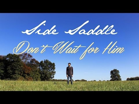 Side Saddle - Don't Wait For Him (Official Video)
