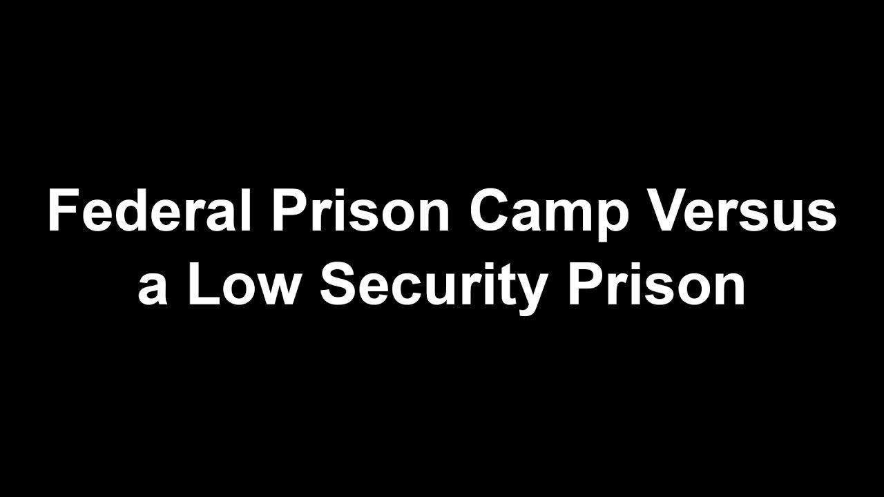 federal prison camp versus a low security prison