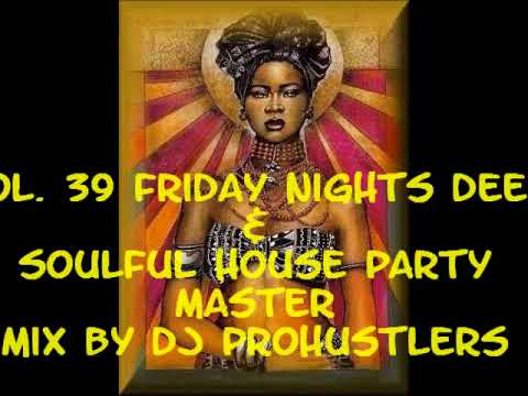 Vol. 39 Friday Nights Deep  &  Soulful House Party  Master  Mix By Dj PROHUSTLERS