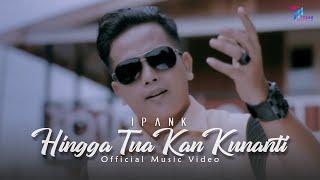 Ipank - HINGGA TUA KAN KUNANTI [Official Music Video] Lagu Terbaru 2020