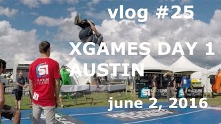 vlog # 25 - XGAMES AUSTIN DAY 1 - june 2, 2016
