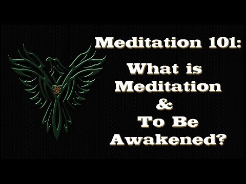 Meditation - What Is Meditation and What Does To Be Awakened? - Meditation 101 Series