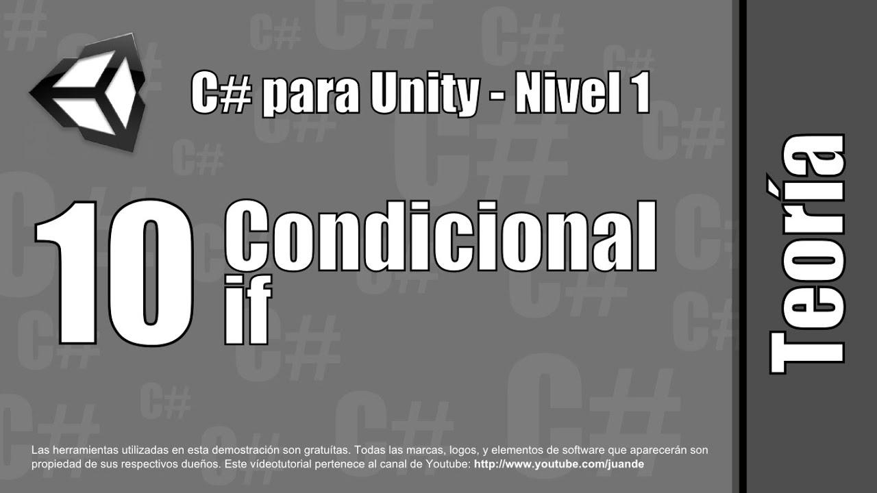 """10 - Condicional """"if"""" - Teoría del curso en español de C# para Unity - Nivel 1"""