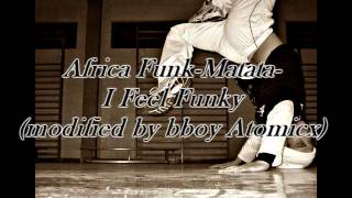 Africa Funk-Matata-I Feel Funky (modified by B-boy Atomicx)