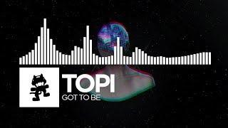 Topi - Got To Be [Monstercat Release]
