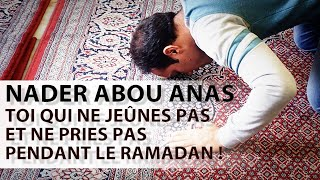 Toi qui ne jeûnes pas et ne pries pas pendant le Ramadan ! - Nader Abou Anas