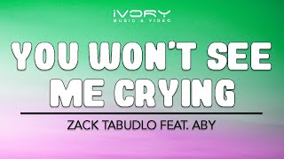 Zack Tabudlo - You Won't See Me Crying Feat. ABY (Official Lyric Video)