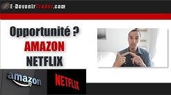 Grosse opportunité d'achat sur Amazon et Netflix?