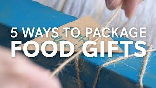 5 Ways To Package Food Gifts