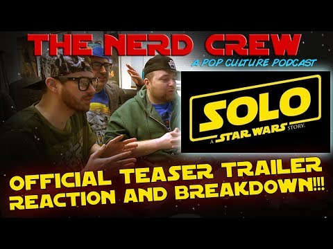 The Nerd Crew – Solo: A Star Wars Story – Teaser Trailer Breakdown!!!