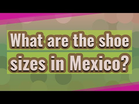 What Are The Shoe Sizes In Mexico?