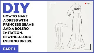 DIY: How to make a dress with princess seams and a bolero imitation. Sewing a long evening dress.