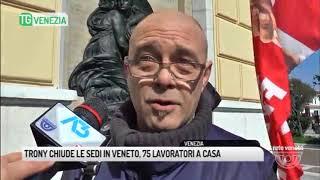 TG VENEZIA (20/03/2018) - TRONY CHIUDE LE SEDI IN VENETO, 75 LAVORATORI A CASA