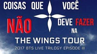 O QUE NÃO FAZER NA THE WINGS TOUR 2017-BTS NO BRASIL