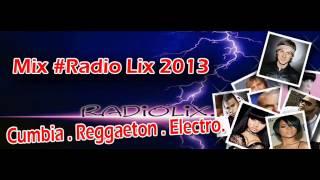 Mix #Radio Lix 2013 - Cumbia . Reggaeton . Electro