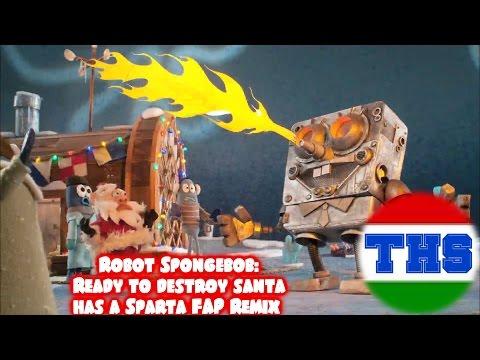(Christmas Special)Robot Spongebob:Ready to destroy santa has a Sparta FAP Remix