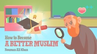 How to Become A Better Muslim? - Nouman Ali Khan - illustrated - Subtitled