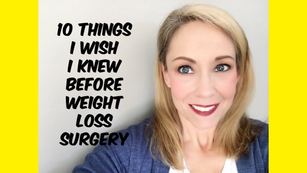 Gastric Bypass L 10 Things I Wish I Knew Before Having Weight Loss