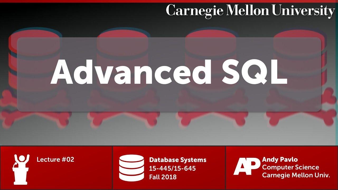 CMU Database Systems - 02 Advanced SQL (Fall 2018)