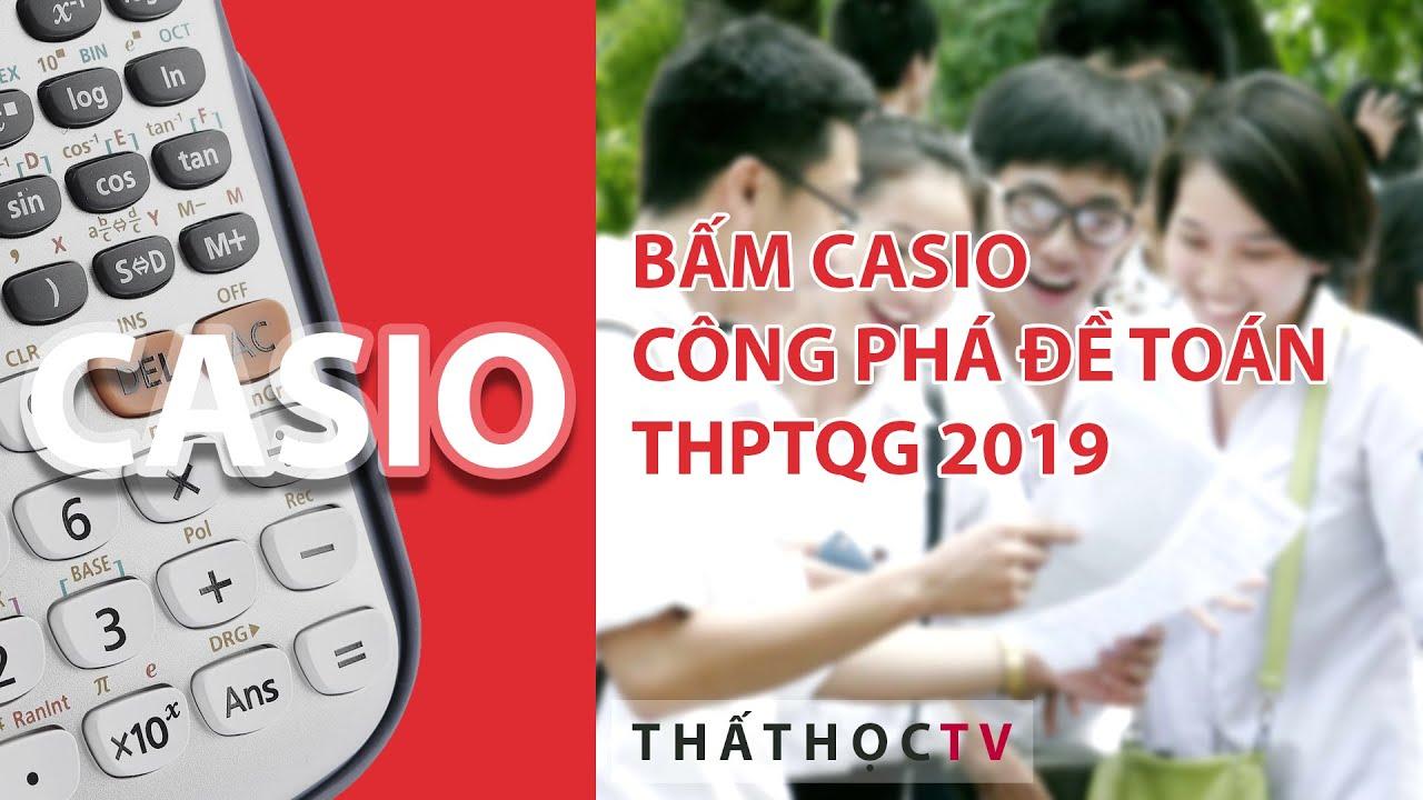 Cách Bấm Casio Công Phá Đề Thi THPT Quốc Gia 2019 Môn Toán