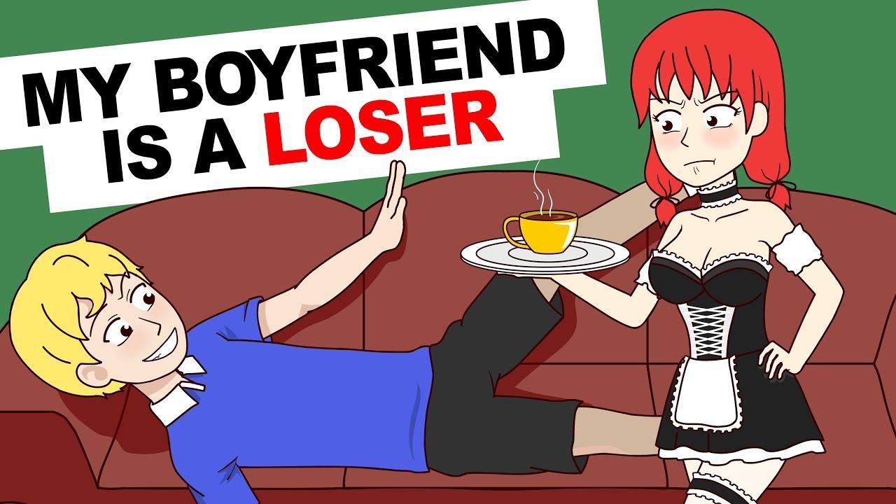 My boyfriend is a total loser