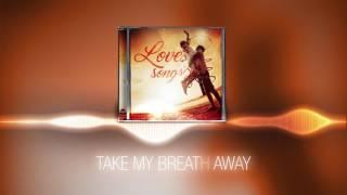 Love Songs - Take My Breath Away