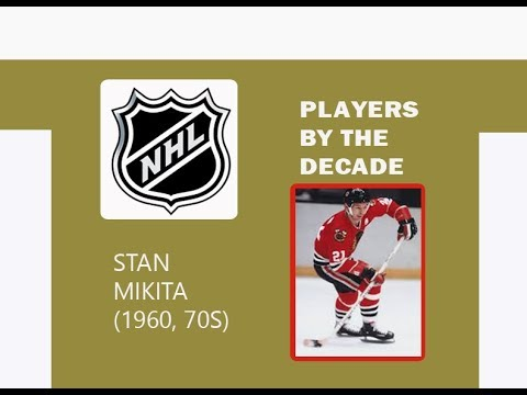 NHL PLAYERS BY THE DECADE: STAN MIKITA