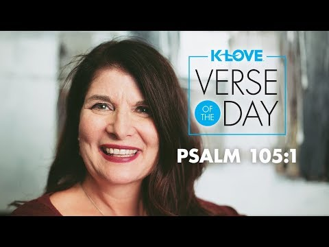 K-LOVE's Verse of the Day: Psalm 105:1