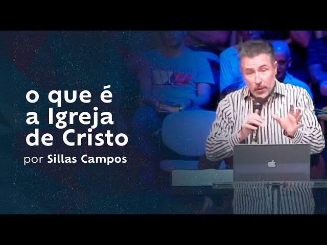 o que é a Igreja de Cristo por Sillas Campos