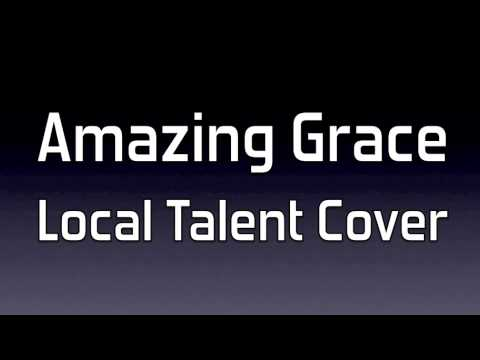 Amazing Grace (Local Talent Cover)