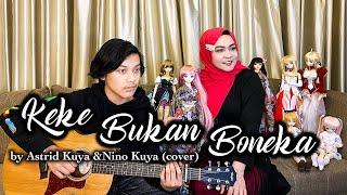 KEKE BUKAN BONEKA | COVER BY ASTRID KUYA & NINO KUYA