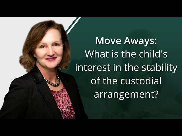 Move Aways: What is the child's interest in the stability of the custodial arrangement?