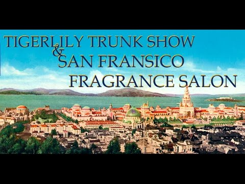 SAN FRANCISCO ARTISAN FRAGRANCE SALON 5 ~ TIGERLILY TRUNK SHOW