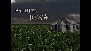 HAUNTED IOWA- An Original Paranormal Documentary