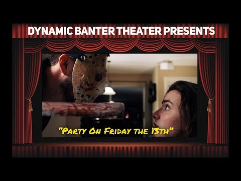 Dynamic Banter Theater Presents: Party On Friday the 13th